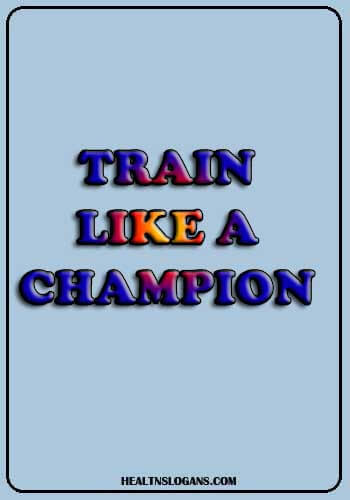 gym advertising slogans - Train like a Champion